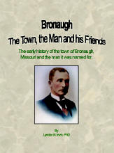 Bronaugh The Town, the Man and his Friends The early history of the town of Bronaugh, Missouri and the man it was named for, by Lyndon N. Irwin