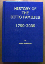History of the Ditto Families, 1700-2000, by Col. Robert Shean Riley (Ret.)