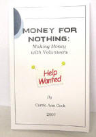 Money for Nothing Making Money With Volunteers by Carrie Cook